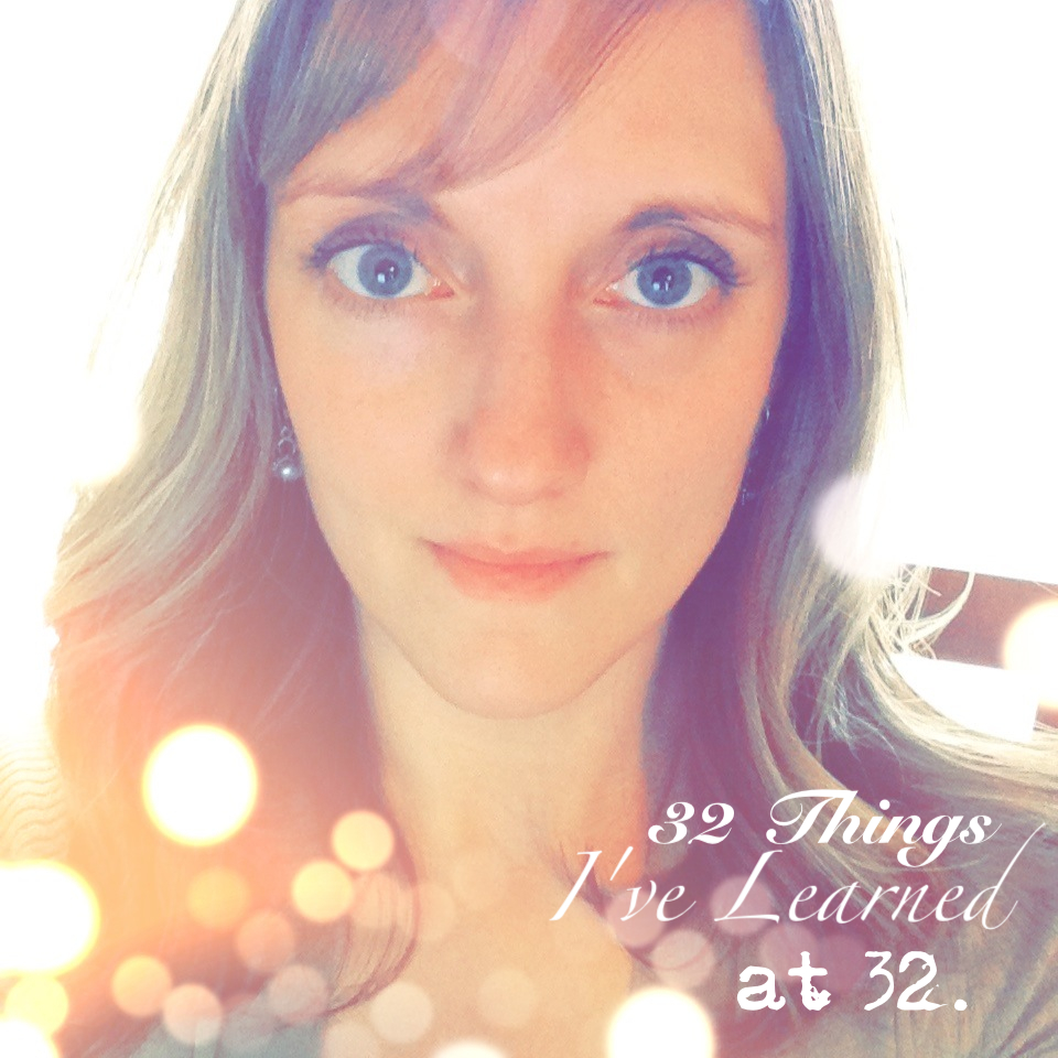 32 things i've learned at 32