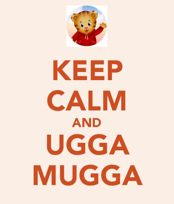 Keep Calm and Ugga Mugga Daniel Tiger