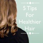 5 Tips for Healthier Hair #Hairfinity